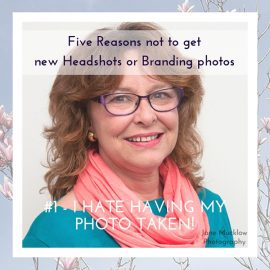 Five reasons not to get new headshots/branding portraits – Number 1